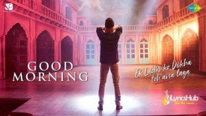 Good Morning Lyrics - Ek Ladki Ko Dekha Toh Aisa Laga