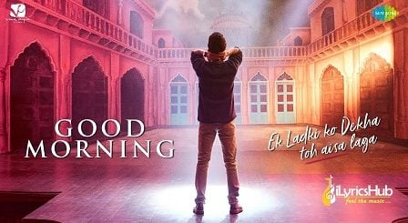 Good Morning Lyrics - Ek Ladki Ko Dekha Toh Aisa Laga