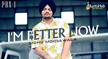I'm Better Now Lyrics - Sidhu Moose Wala