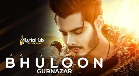 Kaise Bhuloon Lyrics - Gurnazar Chattha