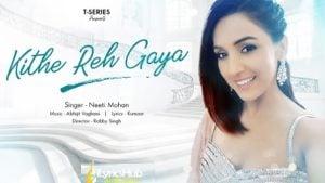 Kithe Reh Gaya Lyrics - Neeti Mohan