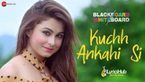 Kuchh Ankahi Si Lyrics - Blackboard Vs Whiteboard