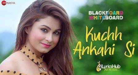 Kuchh Ankahi Si Lyrics – Blackboard Vs Whiteboard