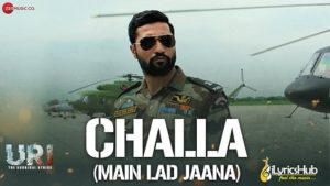 Challa (Main Lad Jaana) Lyrics - Uri | Romy, Vivek Hariharan
