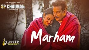 Marham Lyrics - Sp Chauhan | Sonu Nigam