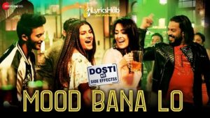 Mood Bana Lo Lyrics - Dosti Ke Side Effectss