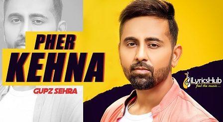 Pher Kehna Lyrics - Gupz Sehra
