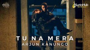Tu Na Mera Lyrics - Arjun Kanungo