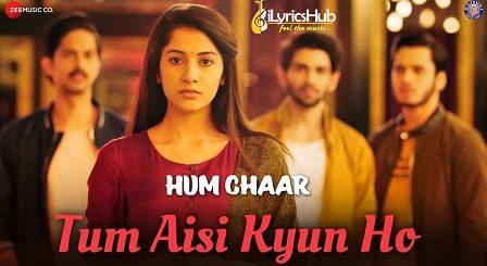 Tum Aisi Kyun Ho Lyrics - Hum Chaar | Sameer Khan