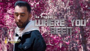 Where You Been Lyrics - The PropheC