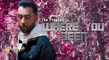 Where You Been Lyrics - The PropheC