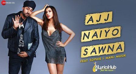 Ajj Naiyo Sawna Lyrics - Sophie | Manj Musik