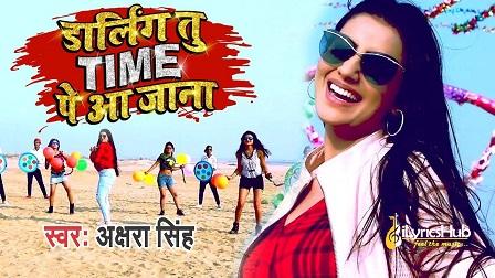 Darling Tu Time pe aa jana Lyrics - Akshra Singh