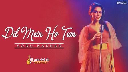 Dil Mein Ho Tum Lyrics - Sonu Kakkar