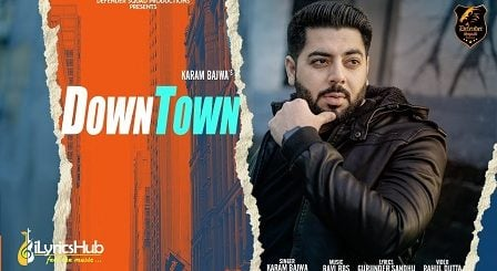 Downtown Lyrics - Karam Bajwa