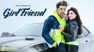 Girlfriend Lyrics - Jass Manak