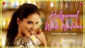 Hollywood Wale Nakhre Lyrics - Sunny Leone