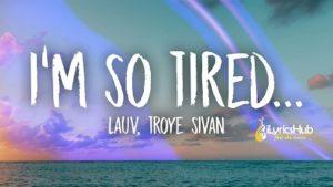 I'm So Tired Lyrics - Lauv & Troye Sivan