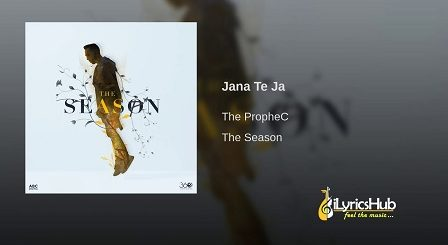 Jana Te Ja Lyrics - The PropheC