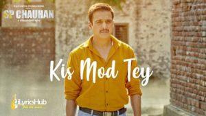 Kis Mod Tey Lyrics - Sp Chauhan