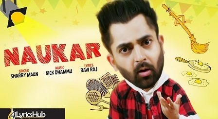 Naukar Lyrics - Sharry Mann