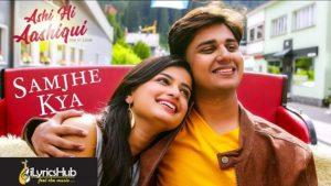 Samjhe Kya Lyrics - Ashi Hi Aashiqui