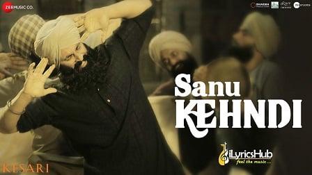 Sanu Kehndi Lyrics Kesari | Akshay Kumar