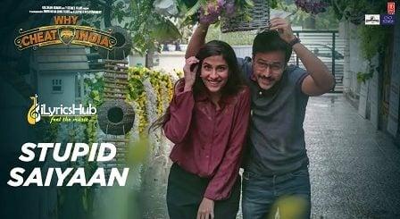 Stupid Saiyaan Lyrics - Why Cheat India