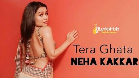 Tera Ghata Lyrics - Neha Kakkar