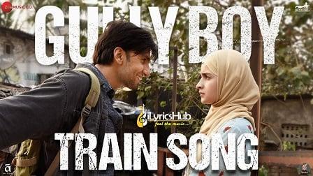 Train Song Lyrics Gully Boy | Ranveer Singh
