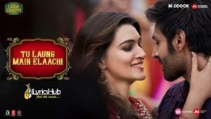 Tu Laung Main Elaachi Lyrics - Luka Chuppi