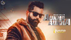 Aukha Aukha Lyrics - Baaz Gill