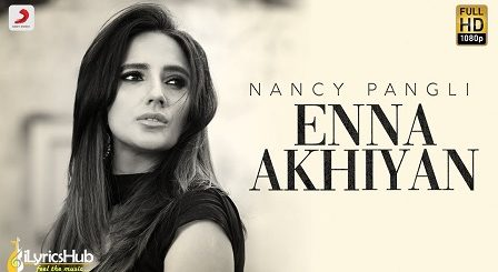 Enna Akhiyan Lyrics - Nancy Pangli