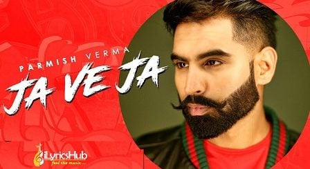 Ja Ve Ja Lyrics - Parmish Verma