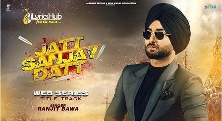 Jatt Sanjay Datt Lyrics - Ranjit Bawa