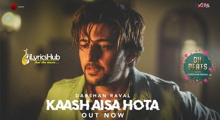 Kaash Aisa Hota Lyrics - Darshan Raval