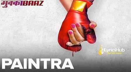 Paintra Lyrics - Mukkabaaz | Nucleya & Divine