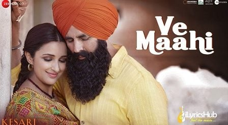 Ve Maahi Lyrics - Kesari | Arijit Singh, Asees Kaur