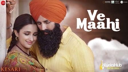 Ve Maahi Lyrics Kesari | Arijit Singh, Asees Kaur वे माही