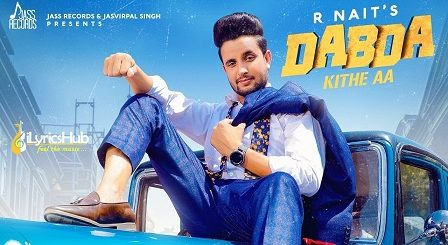 Dabda Kithe Aa Lyrics R Nait, Gurlez Akhtar