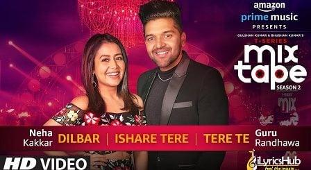 Dilbar/Ishare Tere/Tere Te Lyrics - Neha Kakkar, Guru Randhawa