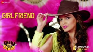 Girlfriend Lyrics - Shibani Kashyap, Prashant Satose
