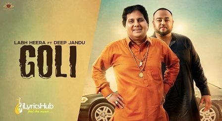 Goli Lyrics by Labh Heera, Deep Jandu