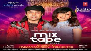 Ik Vaari Aa-Nadaan Parindey-Tum Ho Toh Lyrics - MixTape