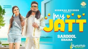 My Jatt Lyrics Sardool Khaira, Yuvika Chaudhary