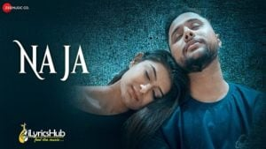 Na Ja Lyrics by Ayush Mishra