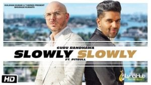 SLOWLY SLOWLY LYRICS - GURU RANDHAWA Ft. PITBULL