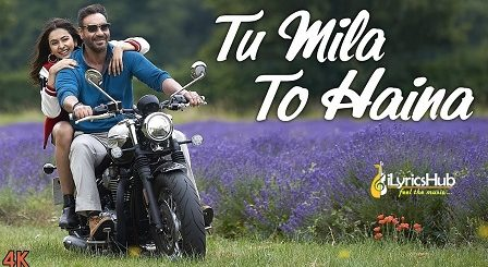Tu Mila To Haina Lyrics - De De Pyaar De | Arijit Singh
