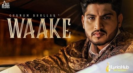 Waake Lyrics by Gurnam Bhullar