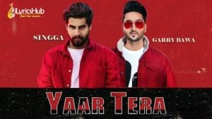 Yaar Tera Lyrics Garry Bawa, Singga
